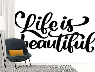 life is beautiful - hand lettering inscription positive quote, motivation and inspiration typography phrase, calligraphy vector text illustration, Isolated on white background
