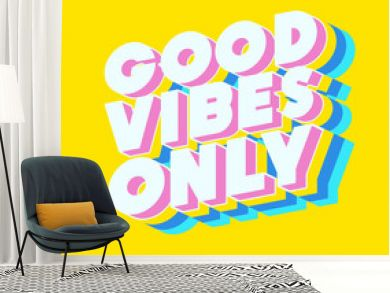 Good vibes only motivational poster 3d bold colorful modern typography. Inspirational positive sign. Quote typographic template. Vector 10 eps