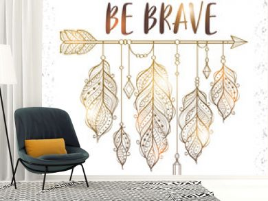 "Vector illustration with golden ethnic arrow and feathers in boho style. Motivational poster with ""be brave"" inscription"